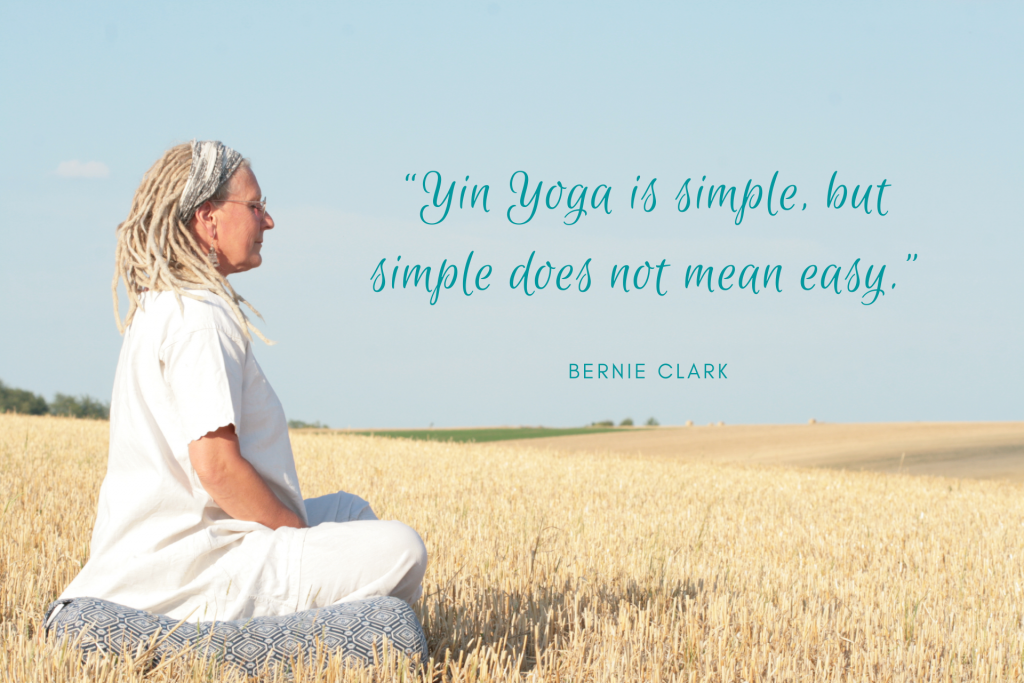 """""""Yin Yoga is simple, but simple does not mean easy."""""""